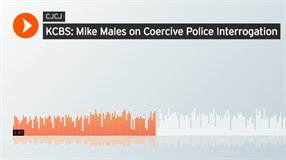 CJCJ in the news: Mike Males on coercive police interrogation
